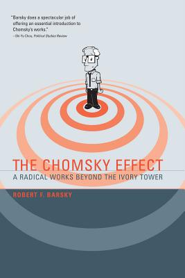The Chomsky Effect: A Radical Works Beyond the Ivory Tower - Barsky, Robert F, Dr.