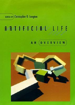 Artificial Life: An Overview - Langton, Christopher G (Editor)