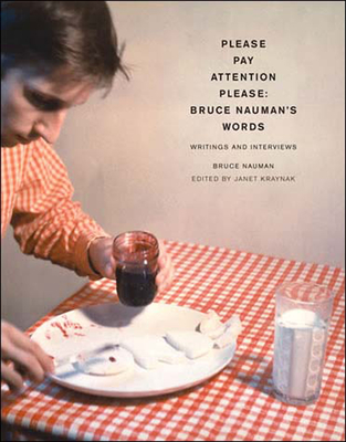 Please Pay Attention Please: Bruce Nauman's Words: Writings and Interviews - Nauman, Bruce, and Kraynak, Janet (Editor)
