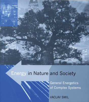 Energy in Nature and Society: General Energetics of Complex Systems - Smil, Vaclav