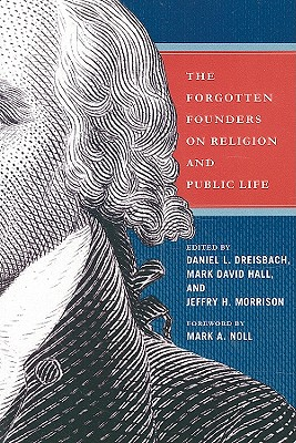 The Forgotten Founders on Religion and Public Life - Dreisbach, Daniel L (Editor), and Hall, Mark David (Editor), and Morrison, Jeffry H, Professor (Editor)