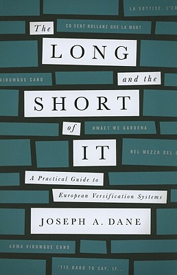 The Long and the Short of It: A Practical Guide to European Versification Systems - Dane, Joseph A