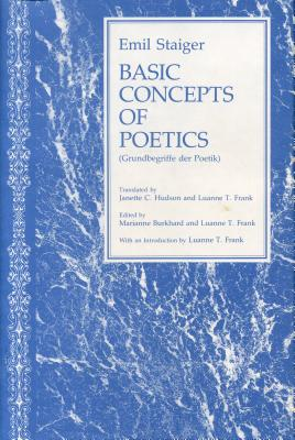 Basic Concepts of Poetics - Staiger, Emil, and Burkhard, Marianne (Editor), and Frank, Luanne T (Editor)