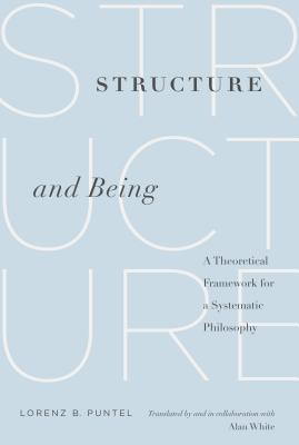 Structure and Being: A Theoretical Framework for a Systematic Philosophy - Puntel, Lorenz B., and White, Alan (Translated by)