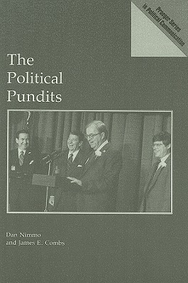 The Political Pundits - Nimmo, Dan, Mr., and Combs, James E