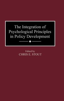 The Integration of Psychological Principles in Policy Development - Unknown, and Stout, Chris E, Dr. (Editor)