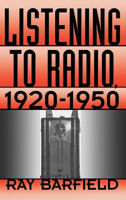 Listening to Radio, 1920-1950 - Barfield, Ray, and Inge, M Thomas (Foreword by)