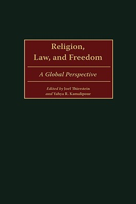 Religion, Law, and Freedom: A Global Perspective - Thierstein, Joel, and Kamalipour, Yahya R, Ph.D. (Editor)