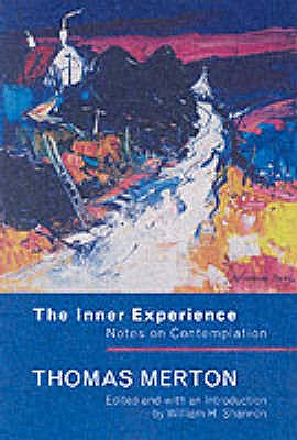 The Inner Experience: Notes on Contemplation - Shannon, William H. (Introduction by), and Merton, Thomas