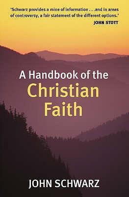 A Handbook of the Christian Faith - Schwarz, John C.