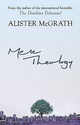 Mere Theology: Christian Faith and the Discipleship of the Mind - McGrath, Alister