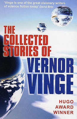 The Collected Stories of Vernor Vinge - Vinge, Vernor