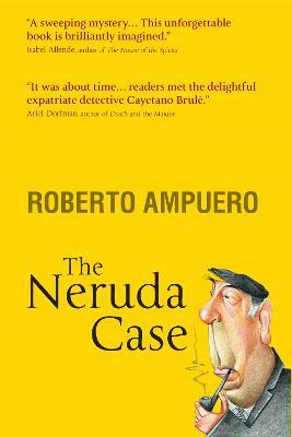 The Neruda Case - Ampuero, Roberto, and Robertis, Carolina de (Translated by)