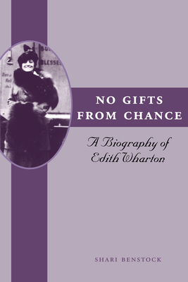 No Gifts from Chance: A Biography of Edith Wharton - Benstock, Shari