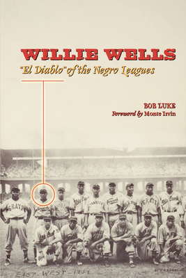 "Willie Wells: ""El Diablo"" of the Negro Leagues - Luke, Bob, and Irvin, Monte (Foreword by)"