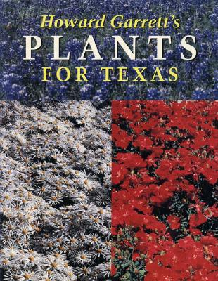 Howard Garrett's Plants for Texas - Garrett, J Howard, and Garrett, Howard