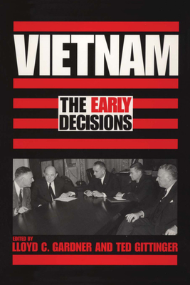 Vietnam: The Early Decisions - Gardner, Lloyd C (Editor), and Gittinger, Ted (Editor)