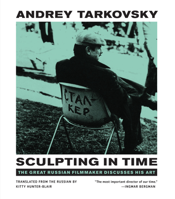 Sculpting in Time: Reflections on the Cinema - Tarkovsky, Andrey, and Hunter-Blair, Kitty (Translated by)