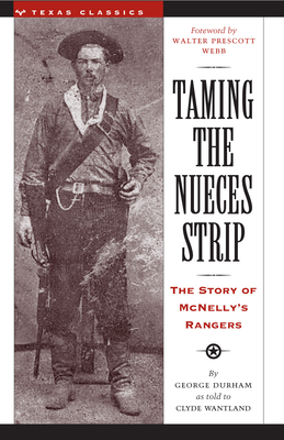 Taming the Nueces Strip: The Story of McNelly's Rangers - Durham, George, and Wantland, Clyde