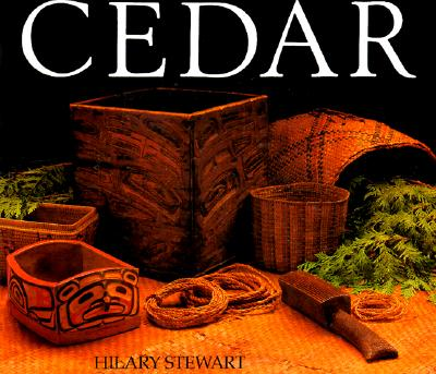 Cedar: Tree of Life to the Northwest Coast Indians - Stewart, Hilary, and Reid, Bill (Foreword by)