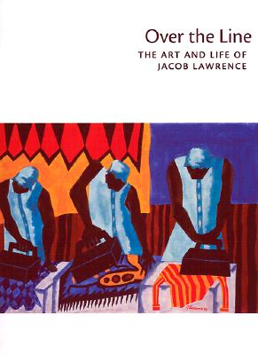 Over the Line: The Art and Life of Jacob Lawrence - Nesbett, Peter T (Editor), and DuBois, Michelle (Editor), and Hills, Patricia