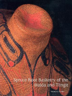 Spruce Root Basketry of the Haida and Tlingit - Busby, Sharon J, and Reeder, Ronald H (Photographer)