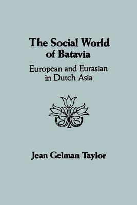 The Social World of Batavia: European and Eurasian in Dutch Asia - Taylor, Jean Gelman
