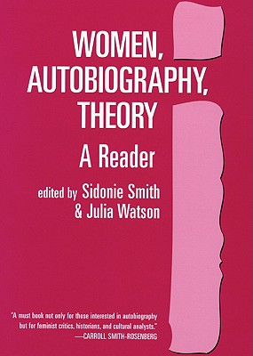 Women, Autobiography, Theory: A Reader - Watson, Julia (Editor), and Smith, Sidonie, Professor (Editor)