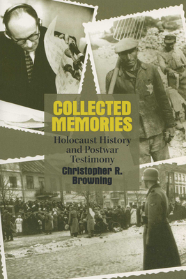 Collected Memories: Holocaust History and Postwar Testimony - Browning, Christopher R