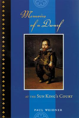 Memoirs of a Dwarf at the Sun King's Court - Weidner, Paul