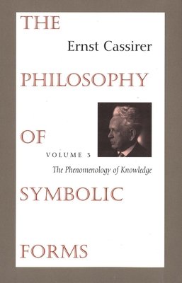 The Philosophy of Symbolic Forms: Volume 3: The Phenomenology of Knowledge - Cassirer, Ernst, and Manheim, Ralph, Professor (Translated by), and Hendel, Charles W (Designer)