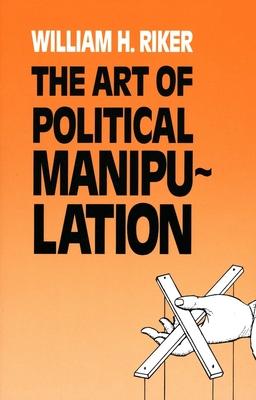 The Art of Political Manipulation - Riker, William H, Professor