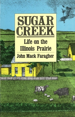 Sugar Creek: Life on the Illinois Prairie - Faragher, John Mack, Professor