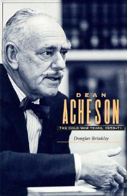 Dean Acheson: The Cold War Years, 1953-71 - Brinkley, Douglas G