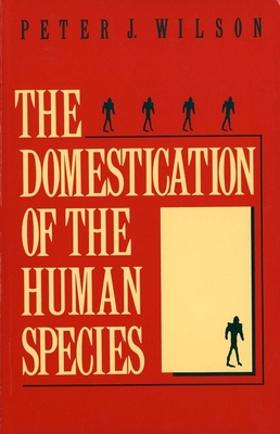 The Domestication of the Human Species - Wilson, Peter J