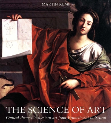 The Science of Art: Optical Themes in Western Art from Brunelleschi to Seurat - Kemp, Martin