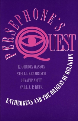 Persephone's Quest: Entheogens and the Origins of Religion - Wasson, R. Gordon, and Kramrisch, Stella, and Ruck, Carl