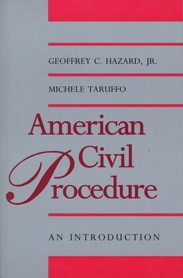 American Civil Procedure: An Introduction - Hazard, Geoffrey C, Professor, Jr., and Taruffo, Michele, Professor, and Hazard Jr Geoffrey C