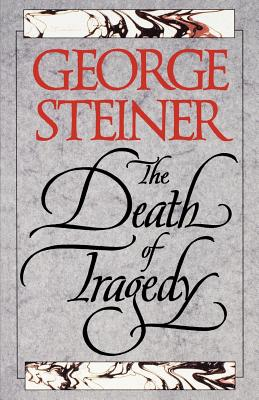 The Death of Tragedy - Steiner, George, Mr., and Yale University Press, and Steiner, George