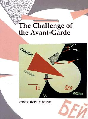 The Challenge of the Avant-Garde - Wood, Paul (Editor)