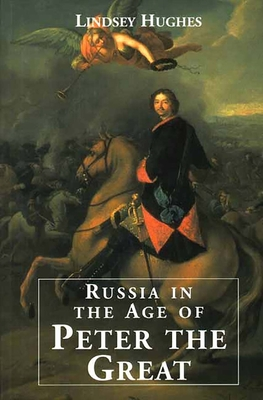 Russia in the Age of Peter the Great - Hughes, Lindsey, Dr.