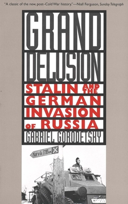 Grand Delusion: Stalin and the German Invasion of Russia - Gorodetsky, Gabriel, Professor