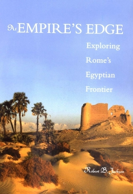 At Empire's Edge: Exploring Rome's Egyptian Frontier - Jackson, Robert B