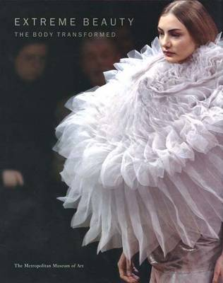 Extreme Beauty: The Body Transformed - Koda, Harold, and de Montebello, Philippe (Foreword by)