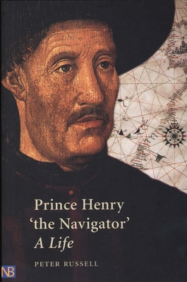 Prince Henry 'The Navigator': A Life - Russell, Peter