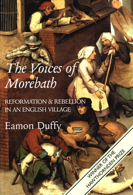 The Voices of Morebath: Reformation and Rebellion in an English Village - Duffy, Eamon, Dr.