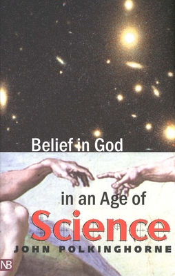 Belief in God in an Age of Science - Polkinghorne, John C, and Polkinghorne, John