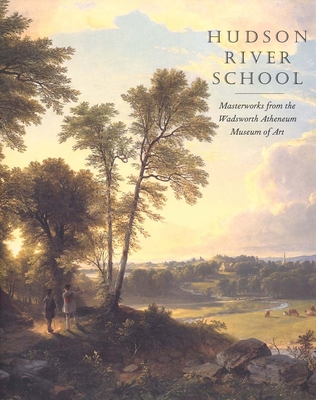 Hudson River School: Masterworks from the Wadsworth Atheneum Museum of Art - Kornhauser, Elizabeth Mankin, Ms., and Ellis, Amy, and Miesmer, Maureen
