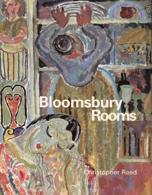 Bloomsbury Rooms: Modernism, Subculture, and Domesticity - Reed, Christopher