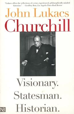 Churchill: Visionary. Statesman. Historian. - Lukacs, John